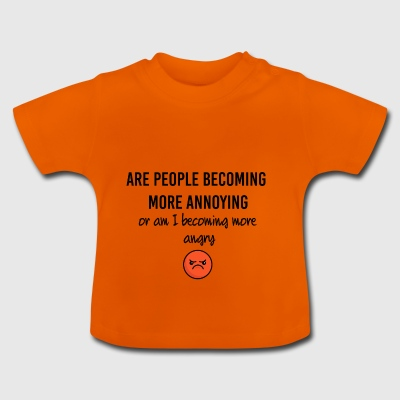 Are people becoming more annoying - Baby T-Shirt