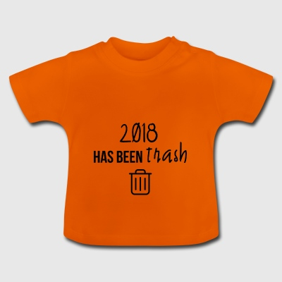 2018 has been trash - Baby T-Shirt