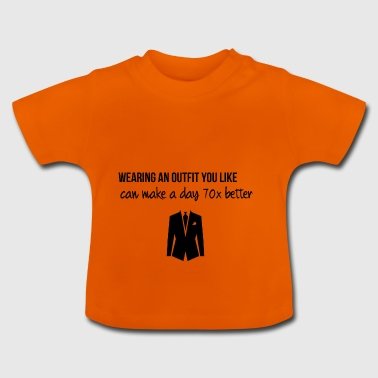 Wearing an outfit you like - Baby T-Shirt