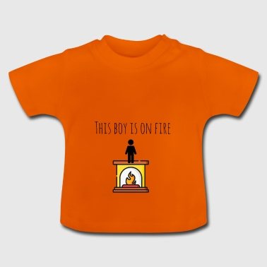 This boy is on fire - Baby T-Shirt