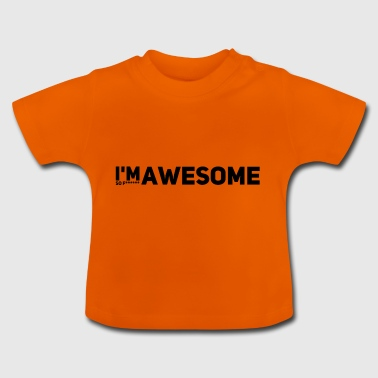 i'm so f* awesome - Baby T-Shirt