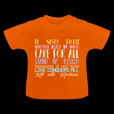 Be Nasty Fight Care For All Love Conquers - Baby T-Shirt