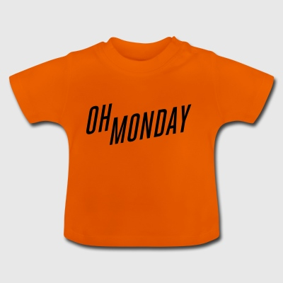oh monday - Baby T-Shirt