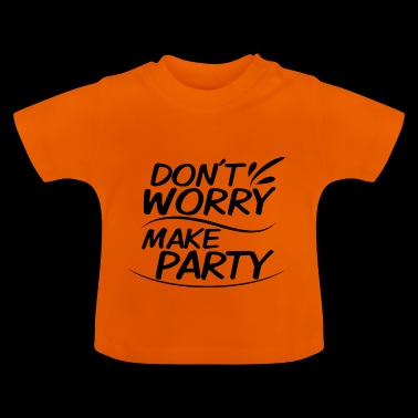 Do not Worry - maak party - Baby T-shirt
