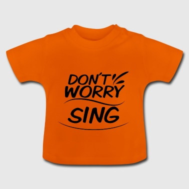 Do not Worry - Sing - Baby T-shirt