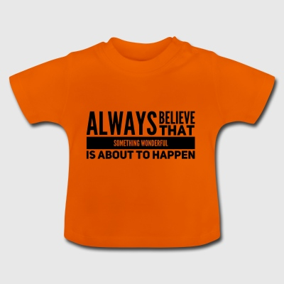 Motivational saying something wonderful - Baby T-Shirt