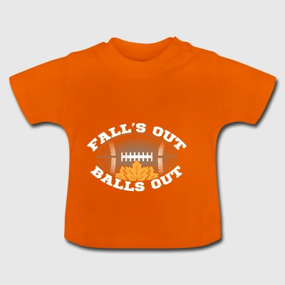 Fall's Out Balls Out Autumn Football Outfit Gift - Baby T-Shirt