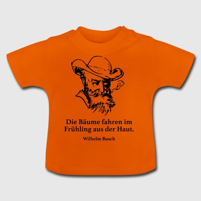Busch: The trees leave in the spring. - Baby T-Shirt