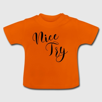 nice try nice try so will not be let - Baby T-Shirt