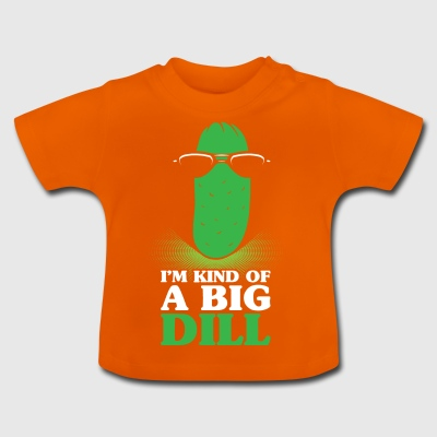 I'm Kind Of A Big Dill Sarcasm Pickle Irony Gift - Baby T-Shirt