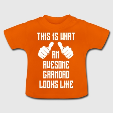 Awesome Grandad knows - Baby T-Shirt