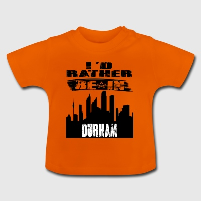 Gift Id rather be in Durham - Baby T-Shirt