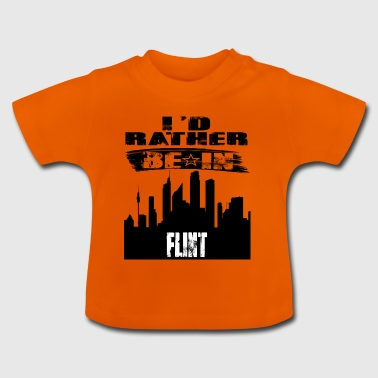 Gift Id rather be in Flint - Baby T-Shirt