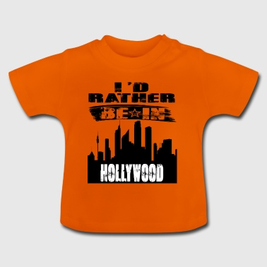 Geschenk Id rather be in Hollywood - Baby T-Shirt