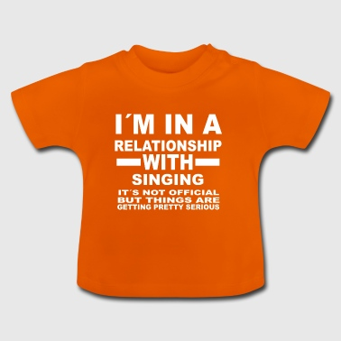 relationship with SINGING - Baby T-Shirt