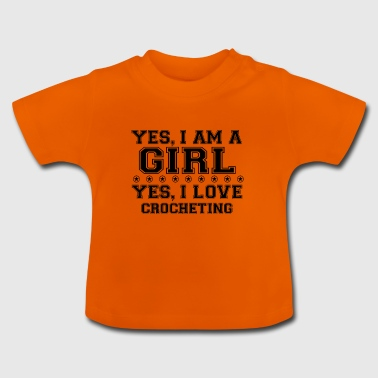 yes geschenk am a girl love bday gift CROCHETING - Baby T-Shirt