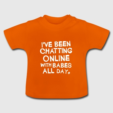 ... Chat online mit Babes ... - Baby T-Shirt