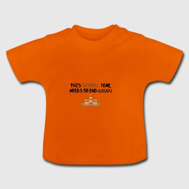 This schoolyear needs to end - Baby T-Shirt
