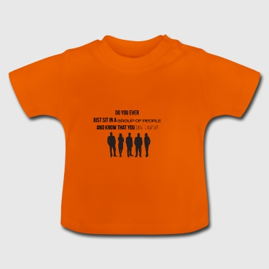 Sit in a group of people - Baby T-Shirt