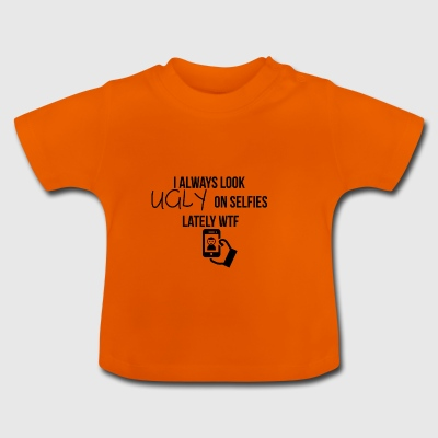 Look ugly on selfies - Baby T-Shirt