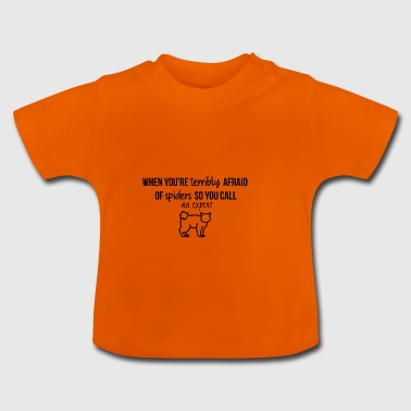When you are terrible afraid of spiders - Baby T-Shirt