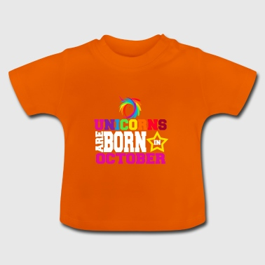 Unicorns are born in October - Baby T-Shirt