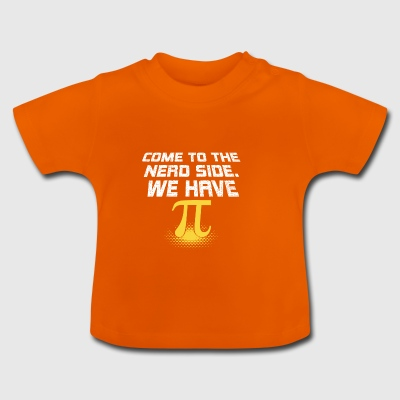 Nerds Come to the Nerd Side. We have Pi! - Baby T-Shirt