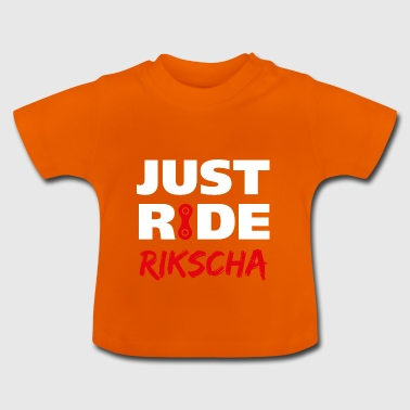 Just ride Rikscha Geschenk - Baby T-Shirt