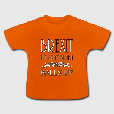 Brexit the great british balls up - Baby T-Shirt