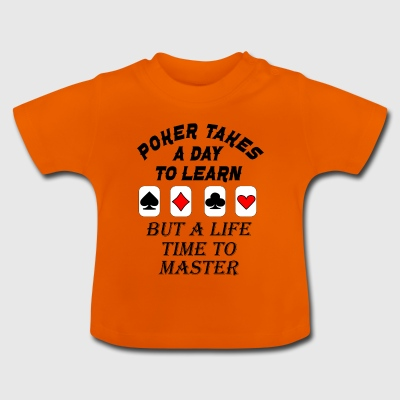 poker takes a life time to learn - Baby T-Shirt