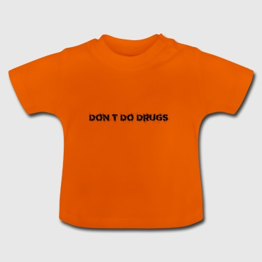 Don t Do Drugs T shirt - Baby T-Shirt