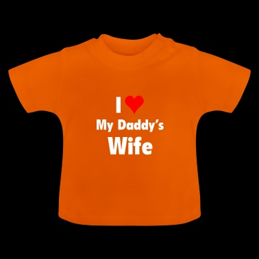 I love my daddy's wife - Baby T-Shirt
