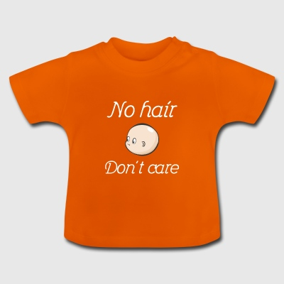 No hair, do not care Funny Babysuit Babybody Baby - Baby T-Shirt