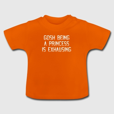Gosh Being A Princess Is Exhausting T-Shirt - Baby T-Shirt