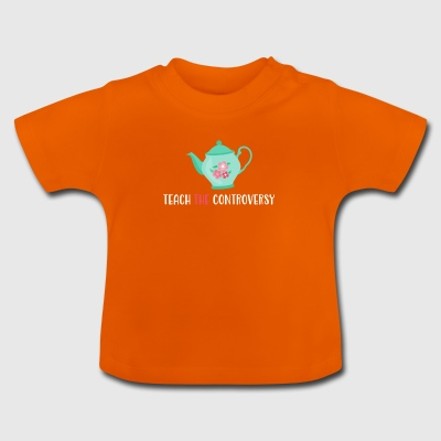 Teepot Teach The Controversy Evolution Atheism - Baby T-Shirt