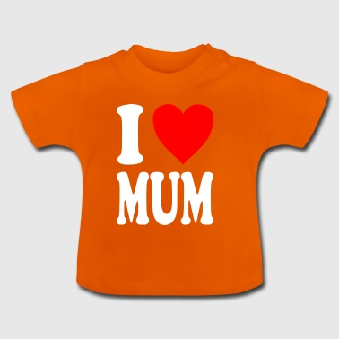 I love MUM - Baby T-Shirt