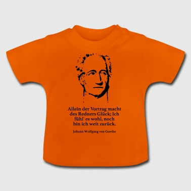 Goethe: The lecture makes the speaker happy - Baby T-Shirt
