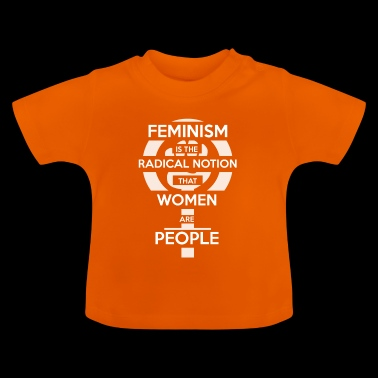Feminism is the radical notion that woman are peop - Camiseta bebé