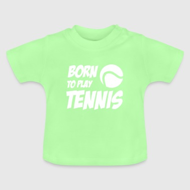 Born to play Tennis - T-shirt Bébé