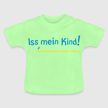 Iss mein Kind! - Baby T-Shirt