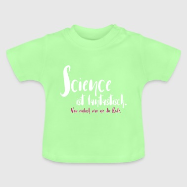 Science ist fantastisch - Baby T-Shirt
