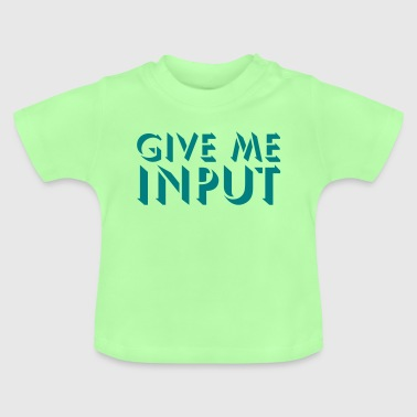 GIVE ME INPUT - Baby T-Shirt