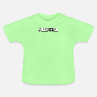 Steak Steak Unser - Baby T-Shirt