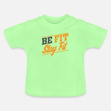 Fitness Be Fit stay fit - Baby T-Shirt