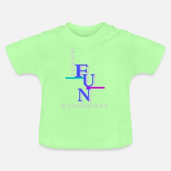Tonight Baby Clothes - Have fun tonight - Baby T-Shirt mint green