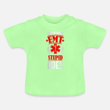 I Am An EMT I Cant Fix Stupid But I Can Fix What - Baby T-Shirt