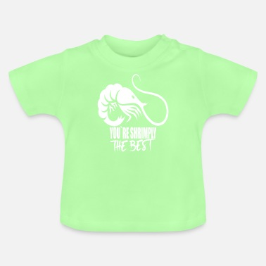 Delikatesse Youre Shrimply The Best I Garnelen Liebhaber - Baby T-Shirt