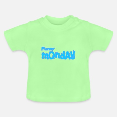 Monday Funny Monday Monday - Baby T-Shirt