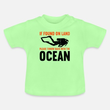 Diver If found on land, please throw back into the ocean - Baby T-Shirt