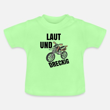 Loud Loud and dirty - Baby T-Shirt